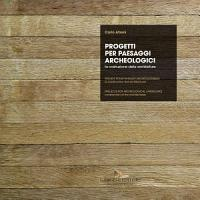 Progetti per paesaggi archeologici   Projets pour paysages arch  ologiques   Projects for archeological landscapes PDF
