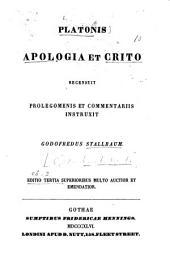 Platonis Apologia et Crito recens. prolegomenis et comm. instruxit G. Stallbaum
