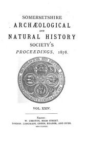 Proceedings of the Somersetshire Archaeological and Natural History Society: Volume 24