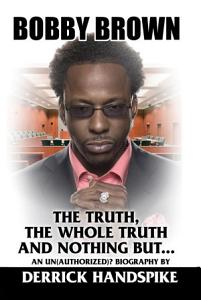 Bobby Brown  The Truth  The Whole Truth and Nothing But Book