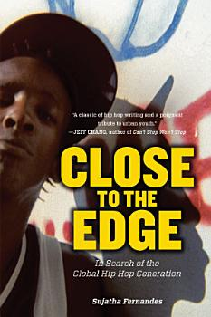 Close to the Edge  In Search of the Global Hip Hop Generation PDF