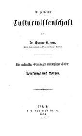 Allgemeine Culturwissenschaft: die materiellen Grundlagen menschlicher Cultur. ¬Das Feuer, die Nahrung, Getränke, Narkotica, Band 1