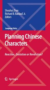 Planning Chinese Characters: Reaction, Evolution or Revolution?