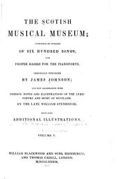 The Scotish Musical Museum: Consisting of Upwards of Six Hundred Songs, with Proper Basses for the Pianoforte, Volume 5