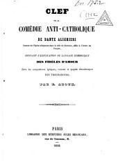 Clef de la comédie anti-catholique de Dante Alighieri: ... donnant l'explication du langage symolique des fidèles d'amour dans les compositions lyriques, romans et épopées chevaleresques des troubadours