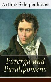 Parerga und Paralipomena (Vollständige Ausgabe: Band 1&2): Kleine Philosophische Schriften: Zweite und beträchtlich vermehrte Auflage, aus dem handschriftlichen Nachlasse des Verfassers