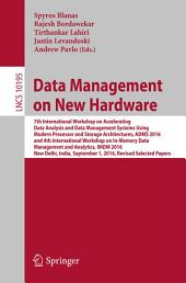 Data Management on New Hardware: 7th International Workshop on Accelerating Data Analysis and Data Management Systems Using Modern Processor and Storage Architectures, ADMS 2016 and 4th International Workshop on In-Memory Data Management and Analytics, IMDM 2016, New Delhi, India, September 1, 2016, Revised Selected Papers