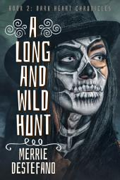 A Long And Wild Hunt: Book 2: Dark Heart Chronicles