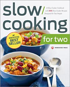 Slow Cooking for Two  A Slow Cooker Cookbook with 101 Slow Cooker Recipes Designed for Two People Book