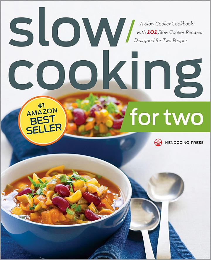 Slow Cooking for Two: A Slow Cooker Cookbook with 101 Slow Cooker Recipes Designed for Two People