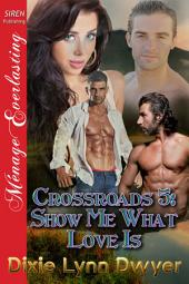 Crossroads 5: Show Me What Love Is