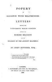 Popery in Alliance with Heathenism: Letters Proving the Conformity which Subsists Between the Romish Religion and the Religion of the Ancient Heathens
