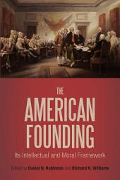 The American Founding: Its Intellectual and Moral Framework