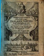 't Kleyn Hoorns-liet-boeck, inhoudende eenige Psalmen Davids, lof-sanghen, en geestelijcke liedekens ..
