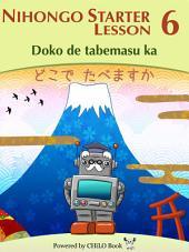 NIHONGO Starter A1 Lesson 06: Doko de tabemasu ka