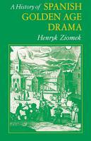 A History of Spanish Golden Age Drama PDF