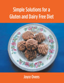 Simple Solutions for a Gluten and Dairy Free Diet