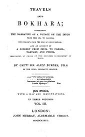 Travels Into Bokhara: Containing the Narrative of a Voyage on the Indus from the Sea to Lahore, with Presents from the King of Great Britain; and an Account of a Journey from India to Cabool, Tartary, and Persia. Performed by Order of the Supreme Government of India, Volume 3