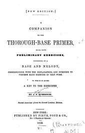 A Companion to The Thorough-base Primer: Being Fifty Preliminary Exercises, Consisting of a Base and Melody, Corresponding with the Explanations, and Intended to Precede Each Exercise in that Work. To which is Added a Key to the Exercises