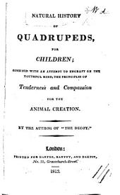 "Natural History of Quadrupeds for children ... By the author of ""The Decoy."" [With plates.]"