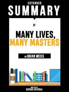 Extended Summary Of Many Lives  Many Masters   By Brian Weiss Book