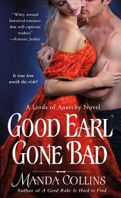 Good Earl Gone Bad: A Lords of Anarchy Novel