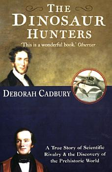 The Dinosaur Hunters  A True Story of Scientific Rivalry and the Discovery of the Prehistoric World  Text Only Edition  PDF