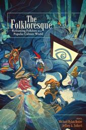The Folkloresque: Reframing Folklore in a Popular Culture World