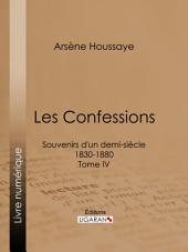 Les Confessions: Souvenirs d'un demi-siècle 1830-1880 -, Volume4