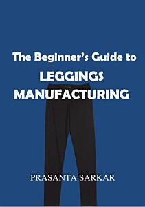 The Beginner s Guide to Leggings Manufacturing Book