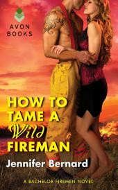 How to Tame a Wild Fireman: A Bachelor Firemen Novel
