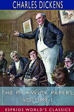 The Pickwick Papers, Volume I (Esprios Classics)