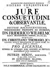 Dissertatio inauguralis juridica sistens conjecturas de jure consuetudinis & observantiae