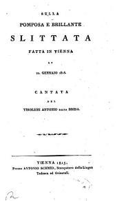 Sulla pomposa e brillante Slittata fatta in Vienna li 22. Gennajo 1815: Cantata