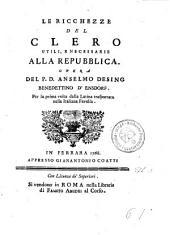 Le ricchezze del clero utili e necessarie alla repubblica...: Per la prima volta dalla latina trasportata nella italiana favella