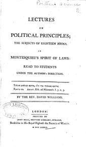 Lectures on political principles: the subjects of eighteen books, in Montesquieu's Spirit of laws. Read to students under the author's direction
