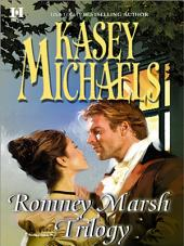 Romney Marsh Trilogy: A Gentleman By Any Other Name\The Dangerous Debutante\Beware Of Virtuous Women