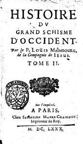 Histoire du grand schisme d'Occident. Par le p. Louis Maimbourg, de la Compagnie de Jesus: Volume2