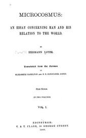 Microcosmus: An Essay Concerning Man and His Relation to the World, Volume 1