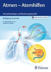 Atmen - Atemhilfen: Atemphysiologie und Beatmungstechnik, Ausgabe 10