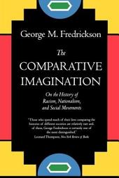 The Comparative Imagination: On the History of Racism, Nationalism, and Social Movements