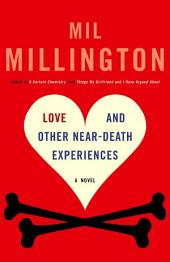 Love and Other Near-Death Experiences: A Novel