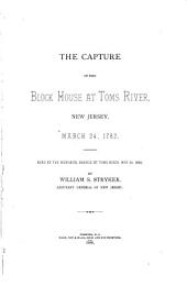 The Capture of the Block House at Toms River, New Jersey, March 24, 1782: Read at the Memorial Service at Toms River, May 30, 1888