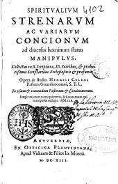 Spiritualium strenarum ac variarum concionum ad diuersos hominum status manipulus: collectus ex S. Scriptura, SS. Patribus [et] probatissimis scriptoribus ecclesiasticis [et] profanis