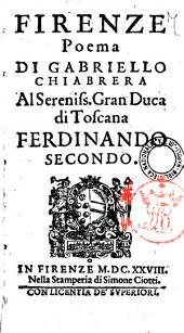 Firenze poema di Gabriello Chiabrera al serenis. gran duca di Toscana Ferdinando secondo