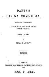 Dante's Divina commedia, tr. in the metre and triple rhyme of the original, with notes, by mrs. Ramsay: Part 1