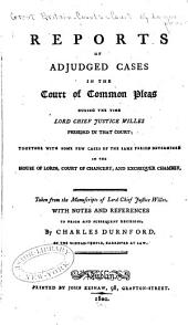 Reports of Adjudged Cases in the Court of Common Pleas During the Time Lord Chief Justice Willes Presided in that Court [1737-1758]: Together with Some Few Cases of the Same Period Determined in the House of Lords, Court of Chancery, and Exchequer Chamber, Part 8