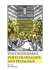 Postmodernism, Post-colonialism and Pedagogy