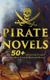 PIRATE NOVELS: 50+ Adventure Classics, Treasure Hunt Tales & Maritime Novels: Treasure Island, Captain Blood, Sea Hawk, The Dark Frigate, Blackbeard, Pieces of Eight, Captain Singleton, Facing the Flag, Swords of the Red Brotherhood, Gold-Bug, The Ghost Pirates and many more
