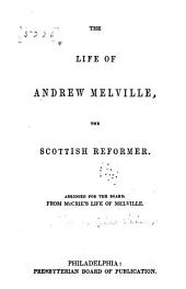 The life of Andrew Melville, the Scottish reformer